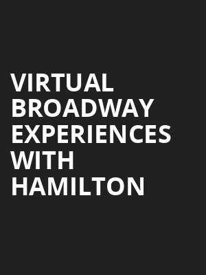 Virtual Broadway Experiences with HAMILTON Poster